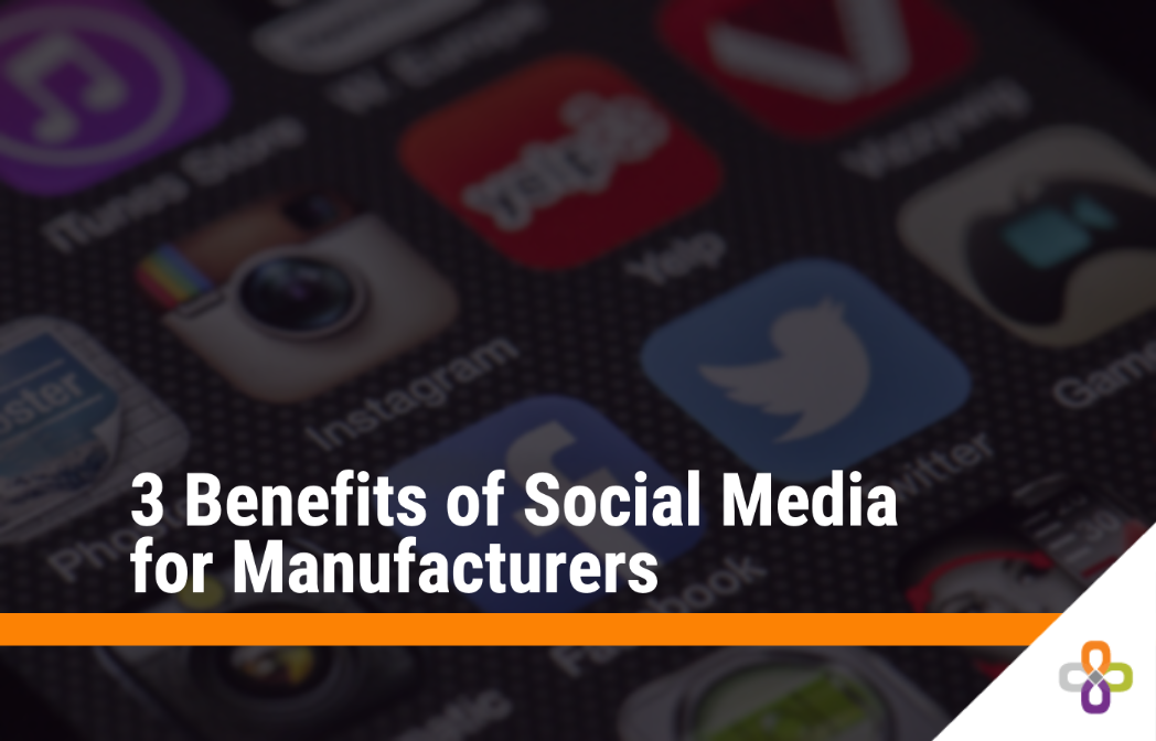 3 Benefits of Social Media for Manufacturers Cover